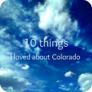 10 Things I loved about Colorado