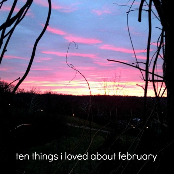 ten things i loved about february